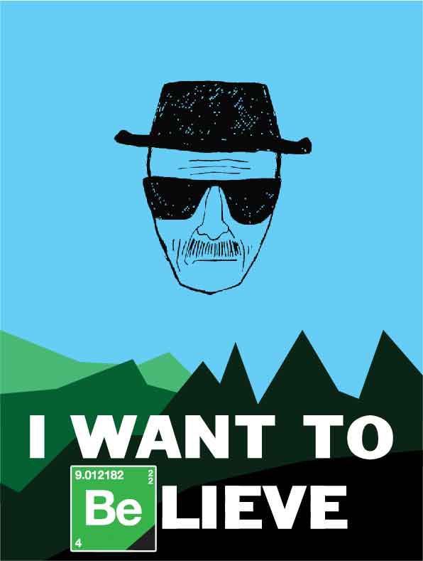 I Want To Belive Breaking Bad